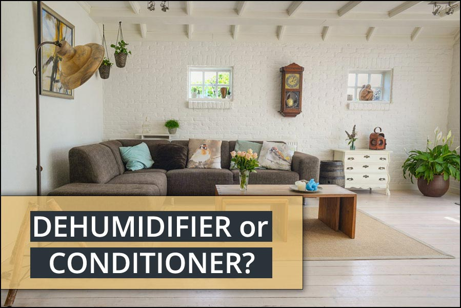 Dehumidifier or conditioner - Which one to choose?